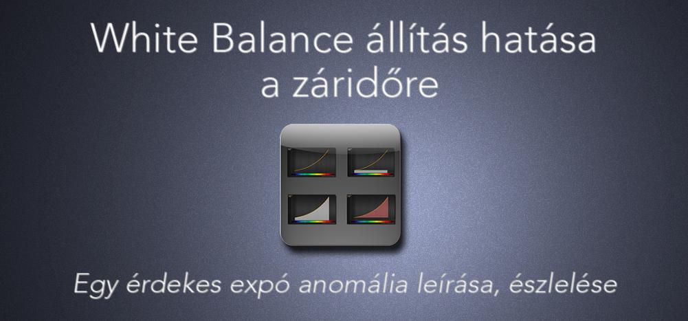 White Balance állítás hatása a záridőre