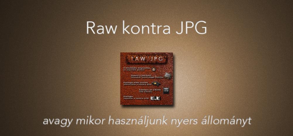 Raw kontra JPG avagy mikor használjunk nyers állományt és mit veszítünk a jpg-be mentés alkalmával?!