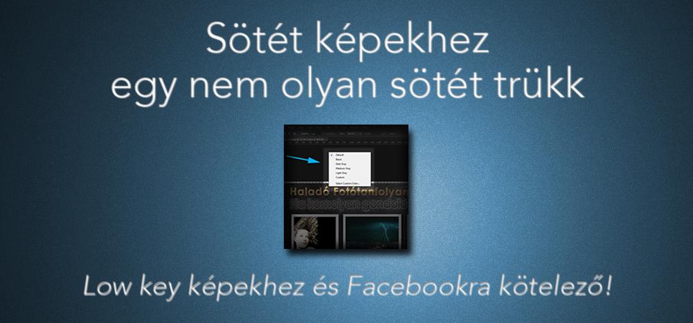 Sötét képekhez egy nem olyan sötét trükk. Low key képekhez és Facebookra kötelező!