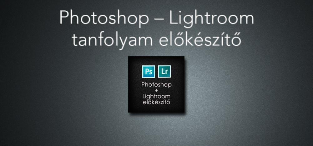 Photoshop – Lightroom tanfolyam előkészítő