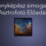 Fényképész simogató – Asztrofotó Előadás