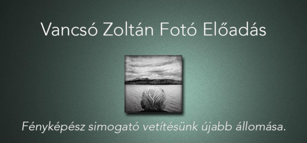Vancsó Zoltán Fotó Előadás – Fényképész simogató vetítésünk újabb állomása
