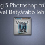 Még 5 Photoshop trükk, amivel Betyárabb lehetsz