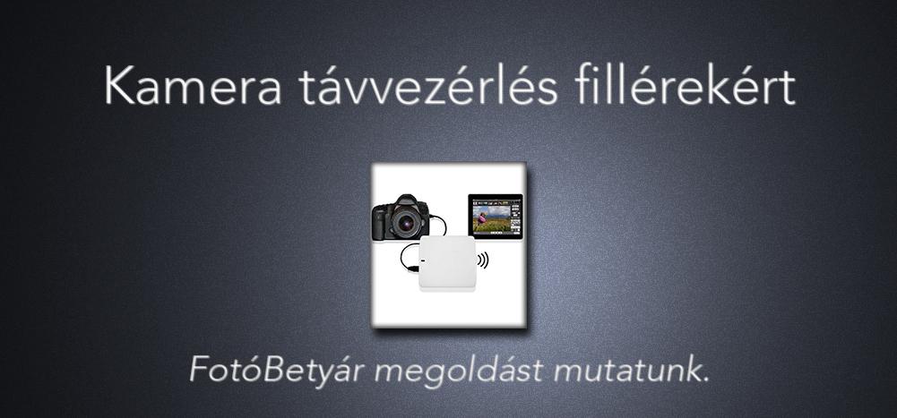 Kamera távvezérlés fillérekért – FotóBetyár megoldást mutatunk