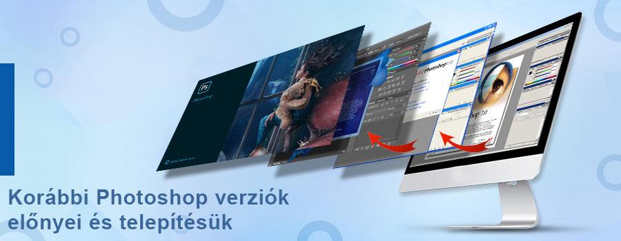 Korábbi Photoshop verziók előnyei és telepítése